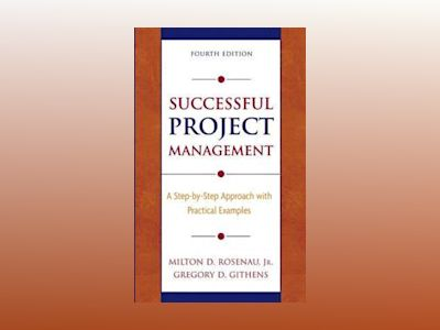 Successful Project Management: A Step-by-Step Approach with Practical Examp av Milton D. Rosenau