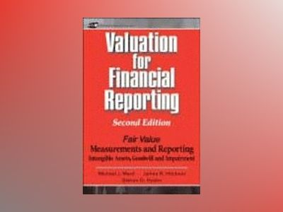 Valuation for Financial Reporting : Fair Value Measurements and Reporting, av Michael J. Mard