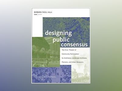 Designing Public Consensus: The Civic Theater of Community Participation fo av Barbara Faga