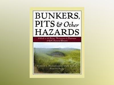 Bunkers, Pits & Other Hazards: A Guide to the Design, Maintenance, and Pres av Forrest L. Richardson
