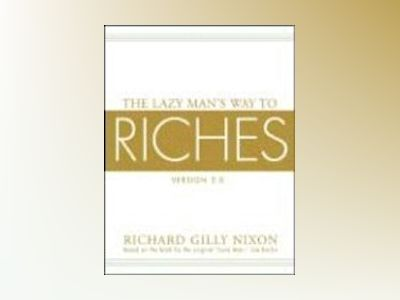 The Lazy Man's Way to Riches, 3.0, 30th Anniversary Edition, Completely Rev av Richard G. Nixon