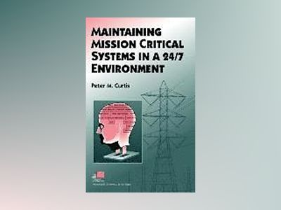 Maintaining Mission Critical Systems in a 24/7 Environment av Peter M. Curtis