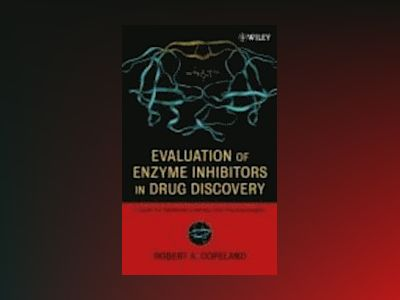 Evaluation of Enzyme Inhibitors in Drug Discovery: A Guide for Medicinal Ch av Robert A. Copeland