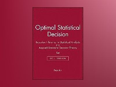 Optimal Statistical Decision: Bayesian Inference in Statistical Analysis, a av Bayesian