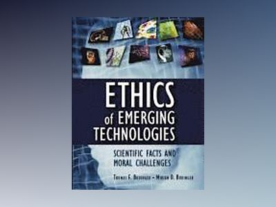 Ethics of Emerging Technologies: Scientific Facts and Moral Challenges av Thomas F. Budinger