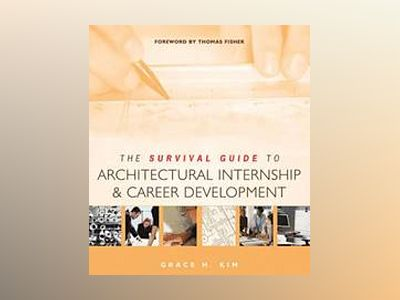 The Survival Guide to Architectural Internship and Career Development av Grace Kim