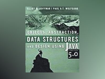 Objects, Abstraction, Data Structures and Design Using JavaTM Version 5.0 av Elliot Koffman