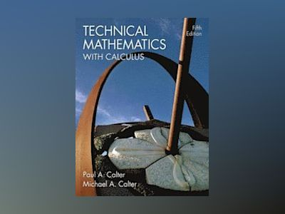 Technical Mathematics with Calculus, 5th Edition av Paul A. Calter