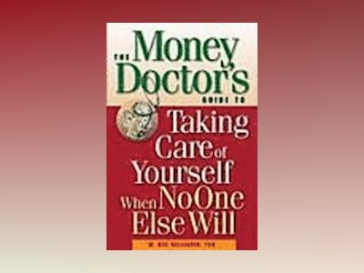 The Money Doctor's Guide to Taking Care of Yourself When No One Else Will av W. Neil Gallagher