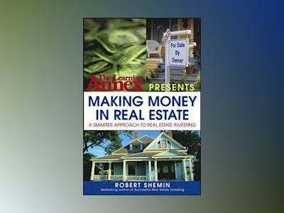 The Learning Annex Presents Making Money in Real Estate: A Smarter Approach av Robert Shemin