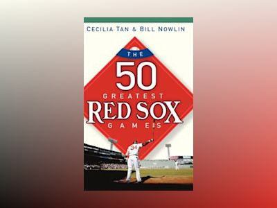 The 50 Greatest Red Sox Games av Cecilia Tan