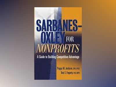 Sarbanes-Oxley for Nonprofits: A Guide to Building Competitive Advantage av Peggy M. Jackson