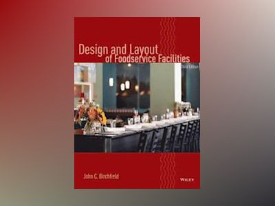 Design and Layout of Foodservice Facilities, 3rd Edition av John C. Birchfield