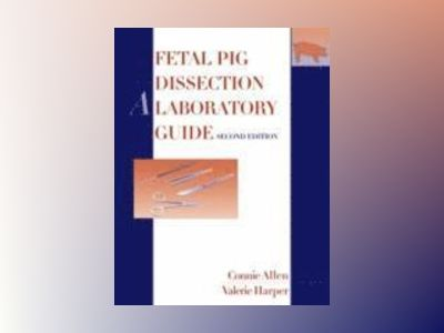 Fetal Pig Dissection: A Laboratory Guide, 2nd Edition av Connie Allen