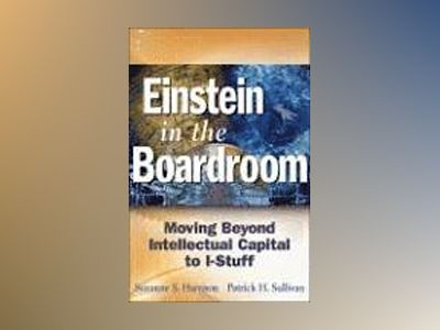 Einstein in the Boardroom: Moving Beyond Intellectual Capital to I-Stuff av Suzanne S. Harrison