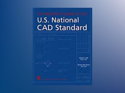 The Architect's Guide to the U.S. National CAD Standard av Dennis J. Hall