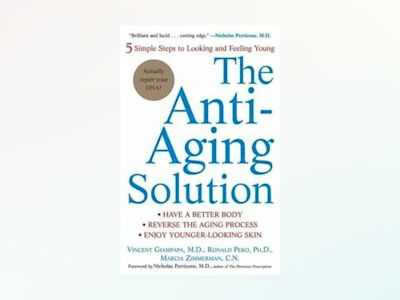 The Anti-Aging Solution: 5 Simple Steps to Looking and Feeling Young av Vincent Giampapa