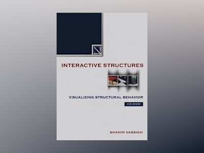 Interactive Structures: Visualizing Structural Behavior , CD-Rom av Shahin Vassigh