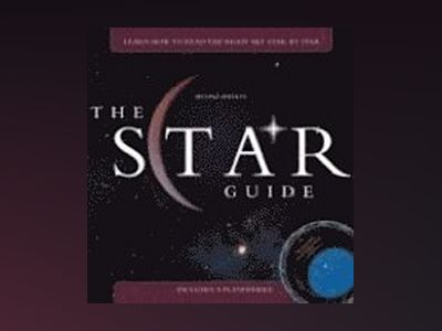 The Star Guide: Learn How To Read the Night Sky Star by Star, 2nd Edition av Robin Kerrod