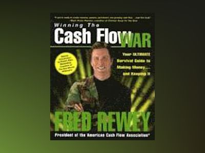 Winning the Cash Flow War: Your Ultimate Survival Guide to Making Money and av Fred Rewey