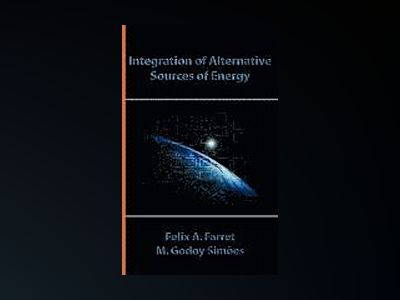 Integration of Alternative Sources of Energy av Felix A. Farret