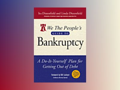 We The People's Guide to Bankruptcy: A Do-It-Yourself Plan for Getting Out av Ira Distenfield