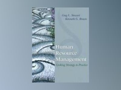 Human Resource Management: Linking Strategy to Practice av Greg L. Stewart