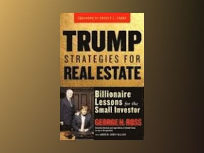 Trump Strategies for Real Estate: Billionaire Lessons for the Small Investo av George Ross