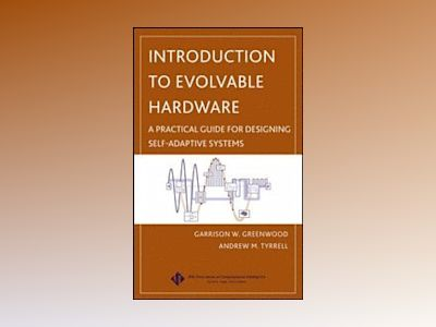 Introduction to Evolvable Hardware: A Practical Guide for Designing Self-Ad av Garrison W. Greenwood