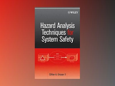 Hazard Analysis Techniques for System Safety av Clifton A. Ericson