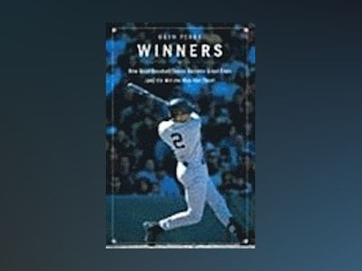 Winners: How Good Baseball Teams Become Great Ones (And It's Not the Way Yo av Dayn Perry