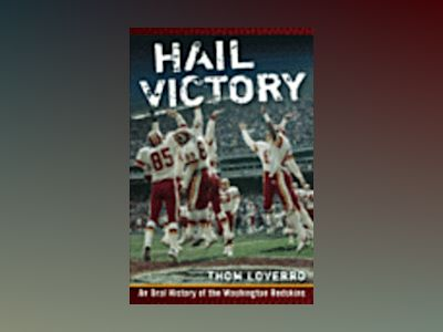 Hail Victory: An Oral History of the Washington Redskins av Thom Loverro