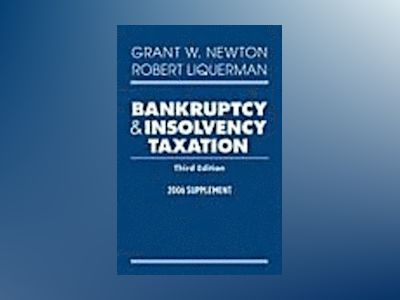 Bankruptcy and Insolvency Taxation, 2006 Supplement, 3rd Edition av Grant W. Newton