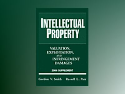 Intellectual Property: Valuation, Exploitation, and Infringement Damages, 2 av Gordon V. Smith