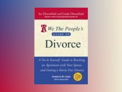 We The People's Guide to Divorce: A Do-It-Yourself Guide to Reaching an Agr av Ira Distenfield