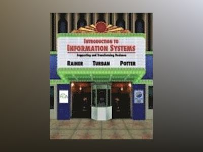 Introduction to Information Systems: Supporting and Transforming Business, av R. Kelly Rainer