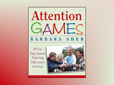 Attention Games: 101 Fun, Easy Games That Help Kids Learn To Focus av Barbara Sher