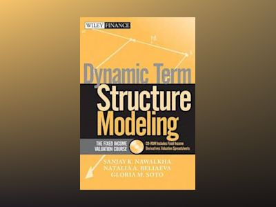 Dynamic Term Structure Modeling: The Fixed Income Valuation Course & CD-ROM av Sanjay K. Nawalkha
