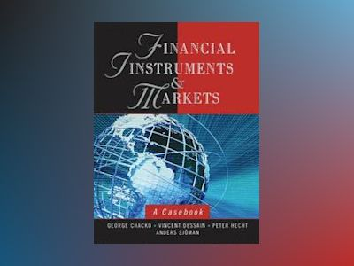 Financial Instruments and Markets: A Casebook av George Chacko