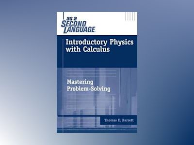 Introductory Physics with Calculus as a Second Language: Mastering Problem- av Tom Barrett