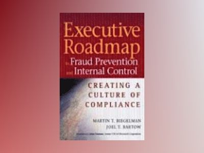 Executive Roadmap to Fraud Prevention and Internal Control: Creating a Cult av Martin T. Biegelman