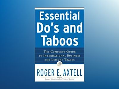 Essential Do's and Taboos: The Complete Guide to International Business and av Roger E. Axtell