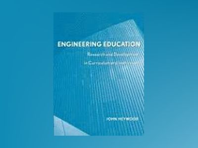 Engineering Education: Research and Development in Curriculum and Instructi av John Heywood
