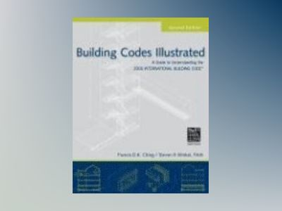 Building Codes Illustrated: A Guide to Understanding the International Buil av Francis D. K. Ching