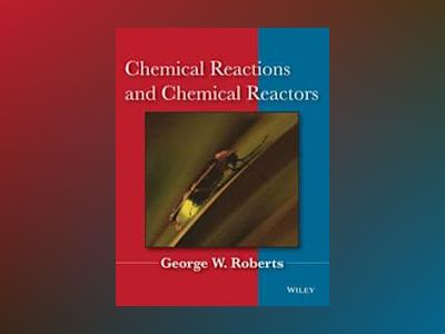 Chemical Reactions and Chemical Reactors, 1st Edition av George W. Roberts