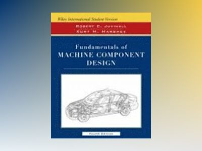 ISV Fundamentals of Machine Component Design, 4th Edition av Robert C. Juvinall