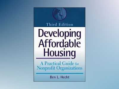 Developing Affordable Housing: A Practical Guide for Nonprofit Organization av Bennett L. Hecht