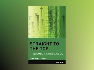 Straight to the Top: Becoming a World-Class CIO av Gregory S. Smith
