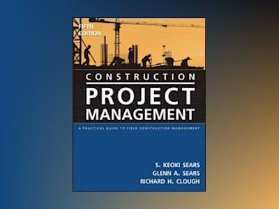 Construction Project Management: A Practical Guide to Field Construction Ma av Richard H. Clough