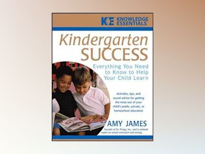 Kindergarten Success: Everything You Need to Know to Help Your Child Learn av Amy James
